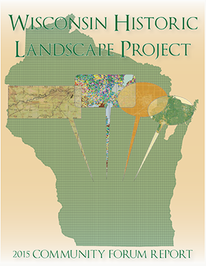 wisconsin historic landscape project 2015 community forum report final cover